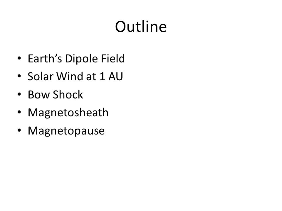 Outline Earth's Dipole Field Solar Wind at 1 AU Bow Shock