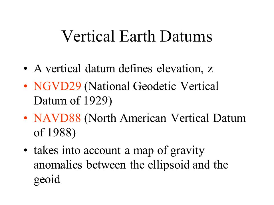 Vertical Earth Datums A vertical datum defines elevation, z