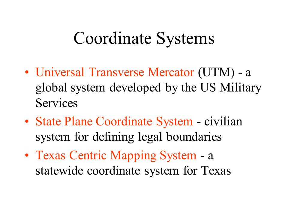 Coordinate Systems Universal Transverse Mercator (UTM) - a global system developed by the US Military Services.