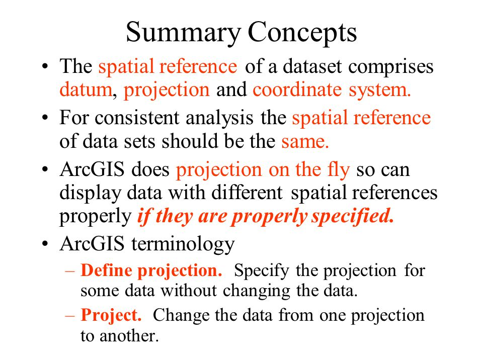 Summary Concepts The spatial reference of a dataset comprises datum, projection and coordinate system.