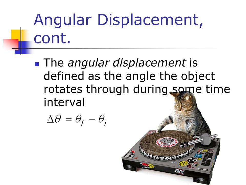 Angular Displacement, cont.