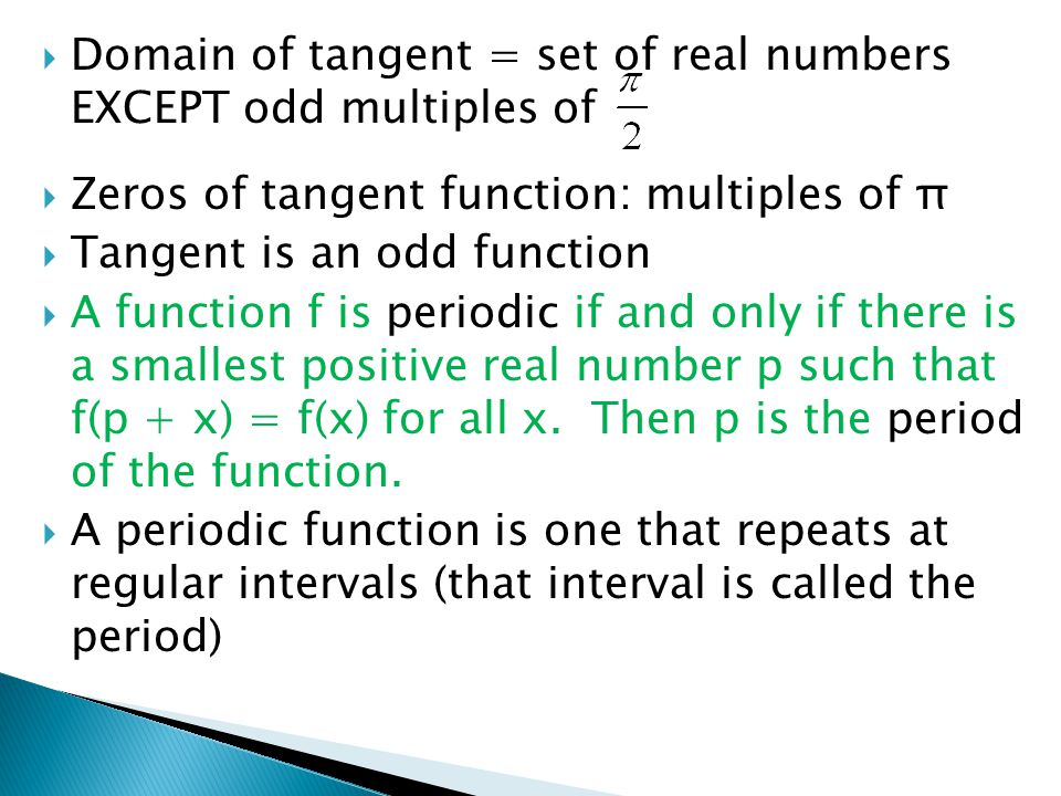 Domain of tangent = set of real numbers EXCEPT odd multiples of