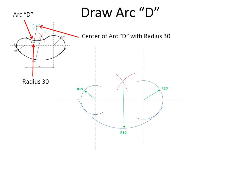 Draw Arc D Arc D Center of Arc D with Radius 30 Radius 30 R15