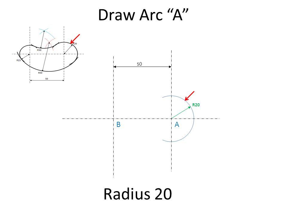 Draw Arc A 50 R20 B A Radius 20