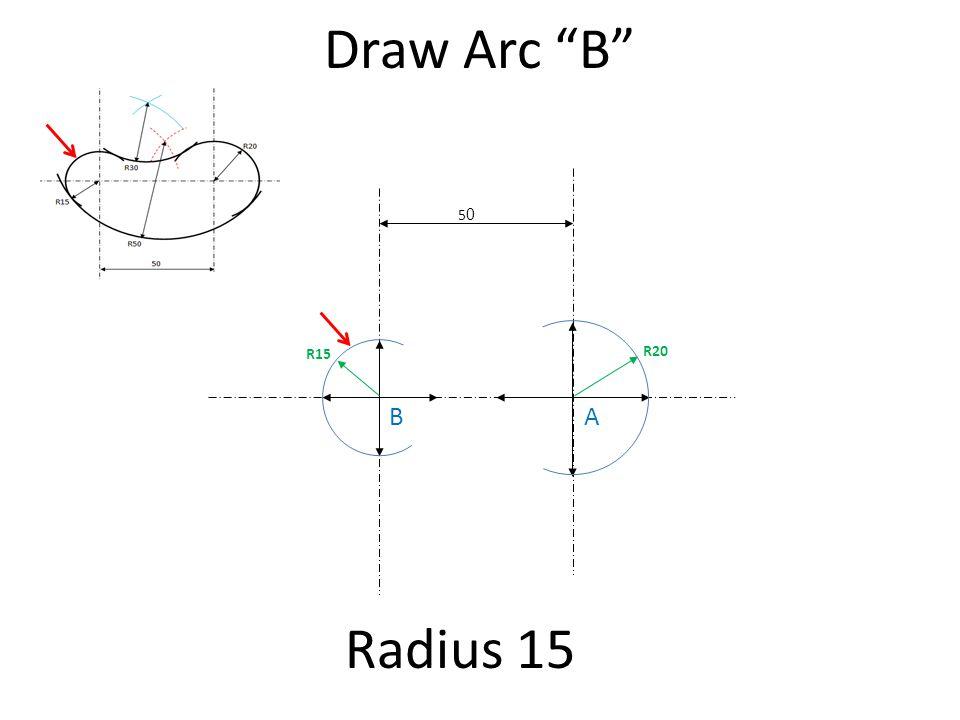 Draw Arc B 50 R15 R20 B A Radius 15