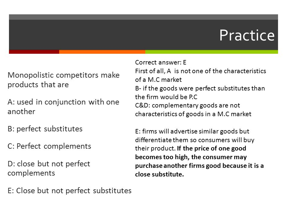 Practice Monopolistic competitors make products that are