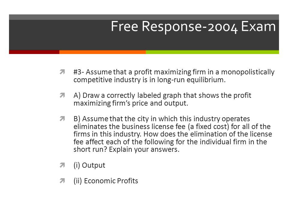 Free Response-2004 Exam #3- Assume that a profit maximizing firm in a monopolistically competitive industry is in long-run equilibrium.