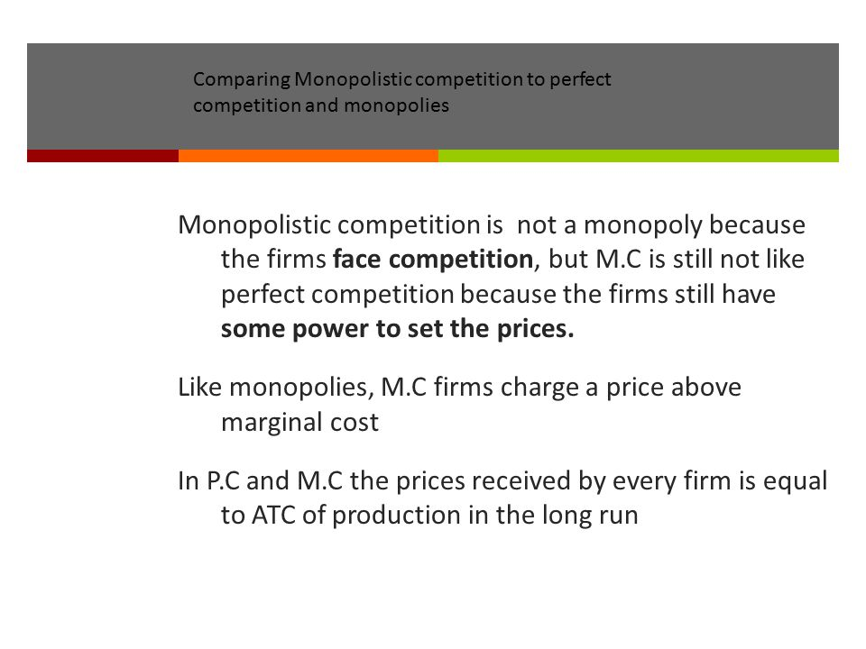 Comparing Monopolistic competition to perfect competition and monopolies