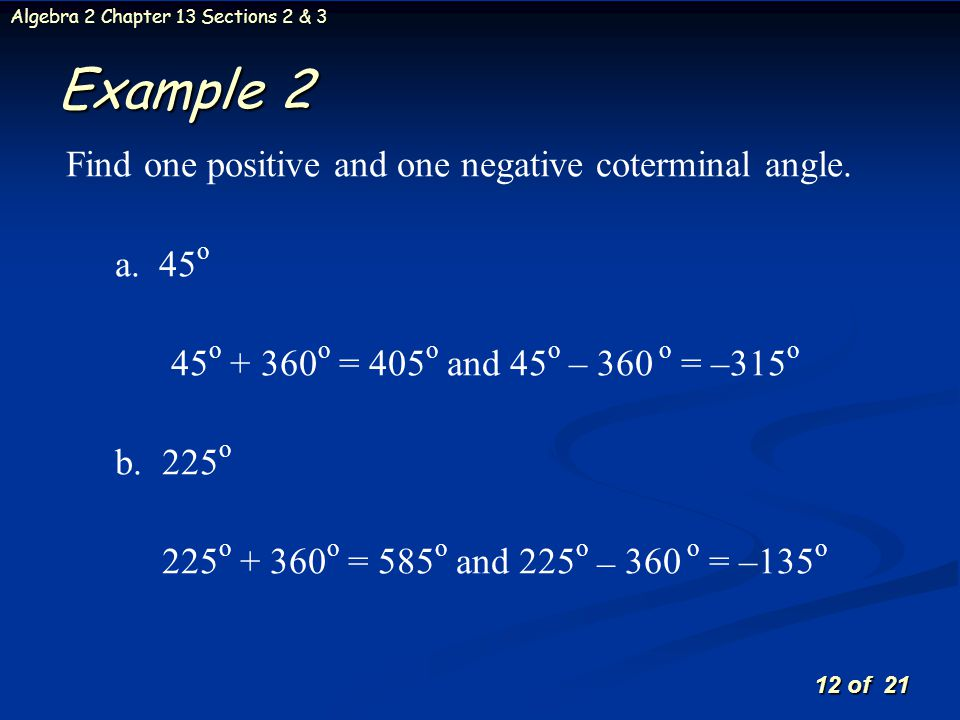 Example 2 Find one positive and one negative coterminal angle. a. 45o