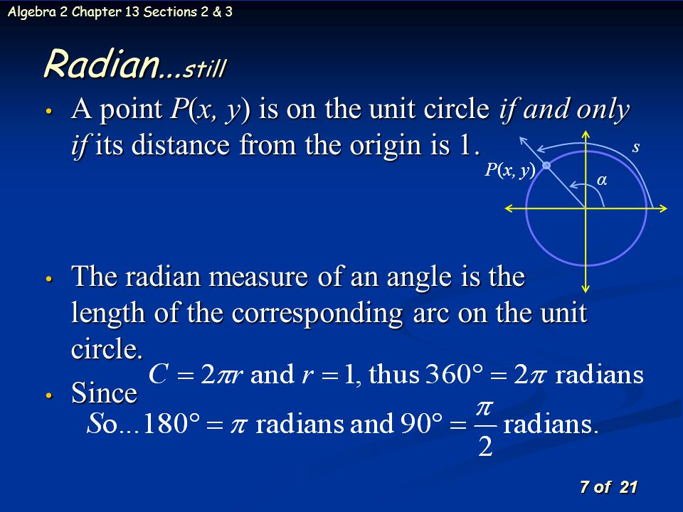 Radian…still A point P(x, y) is on the unit circle if and only if its distance from the origin is 1.