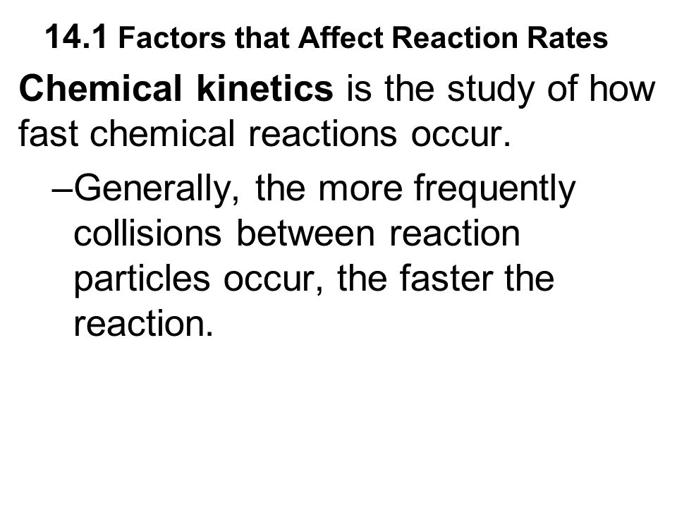 Chemical kinetics is the study of how fast chemical reactions occur.