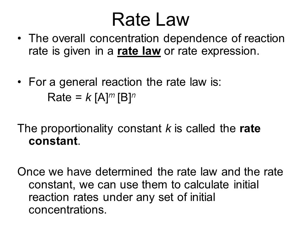Rate Law The overall concentration dependence of reaction rate is given in a rate law or rate expression.