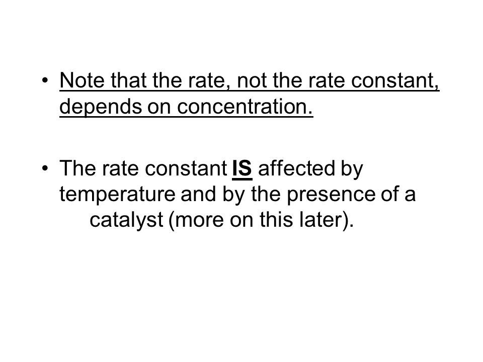 Note that the rate, not the rate constant, depends on concentration.