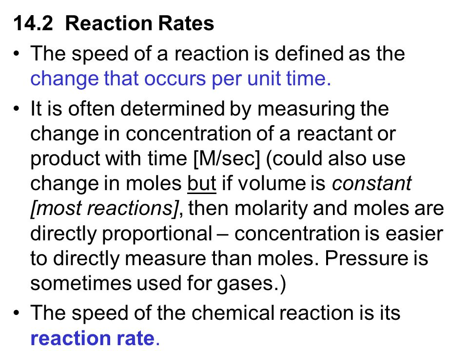 14.2 Reaction Rates The speed of a reaction is defined as the change that occurs per unit time.