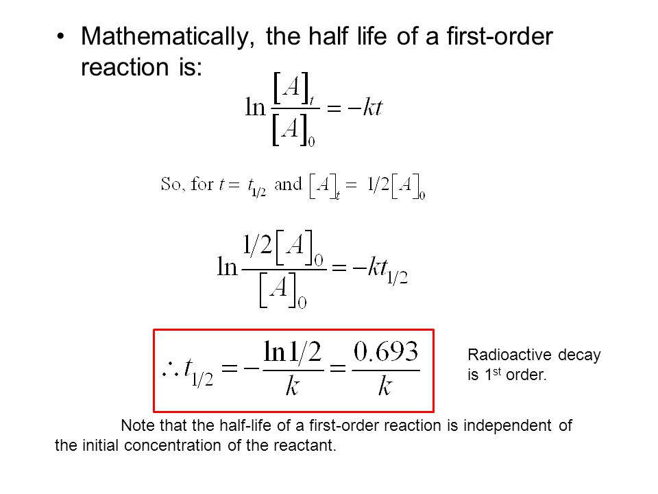 Mathematically, the half life of a first-order reaction is: