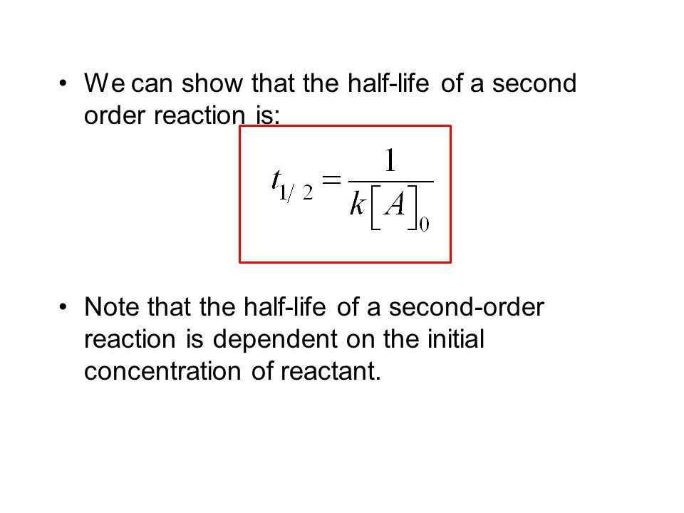 We can show that the half-life of a second order reaction is: