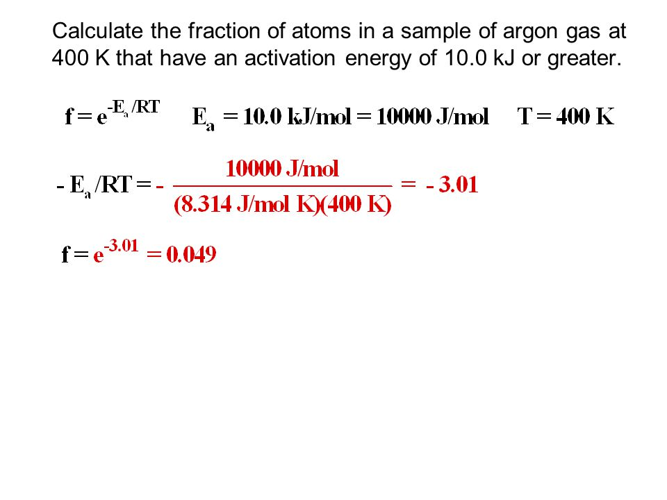 Calculate the fraction of atoms in a sample of argon gas at 400 K that have an activation energy of 10.0 kJ or greater.