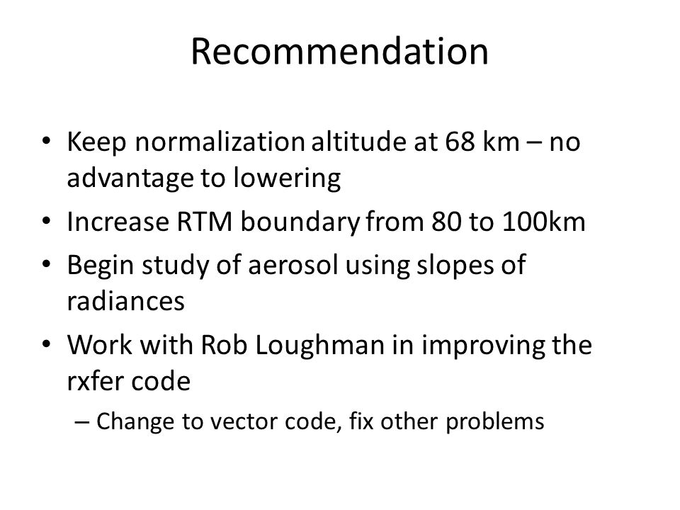 Recommendation Keep normalization altitude at 68 km – no advantage to lowering. Increase RTM boundary from 80 to 100km.