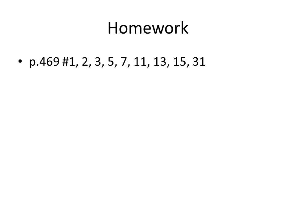 Homework p.469 #1, 2, 3, 5, 7, 11, 13, 15, 31