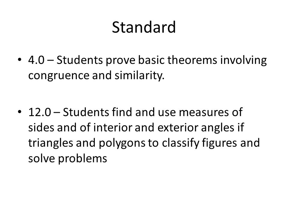 Standard 4.0 – Students prove basic theorems involving congruence and similarity.