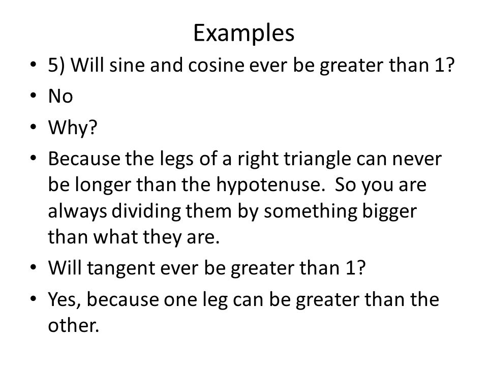 Examples 5) Will sine and cosine ever be greater than 1 No Why