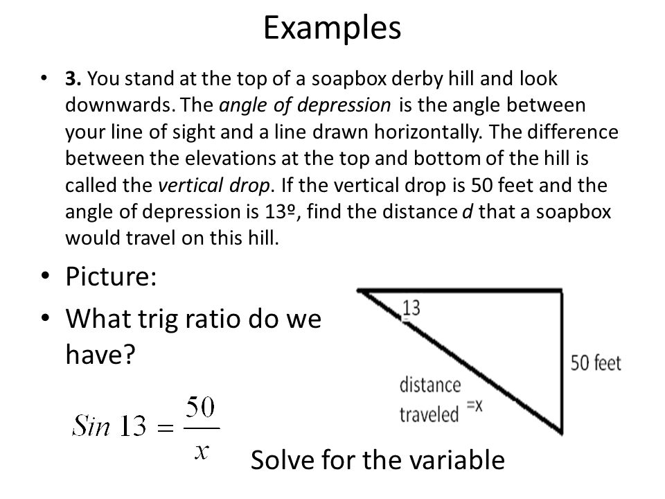Examples Picture: What trig ratio do we have Solve for the variable