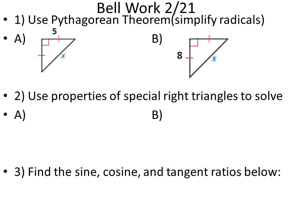 Bell Work 2/21 1) Use Pythagorean Theorem(simplify radicals) A) B)