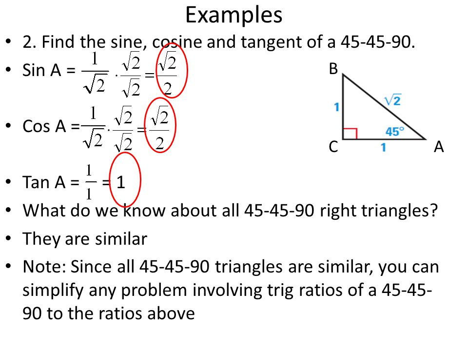 Examples 2. Find the sine, cosine and tangent of a 45-45-90. Sin A =