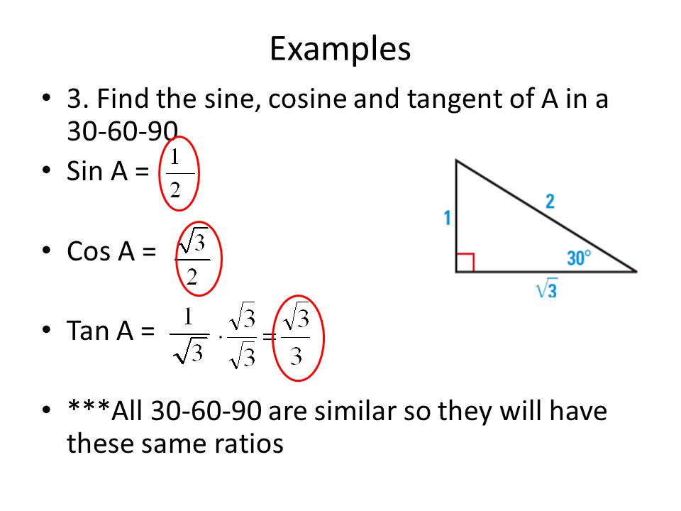 Examples 3. Find the sine, cosine and tangent of A in a 30-60-90