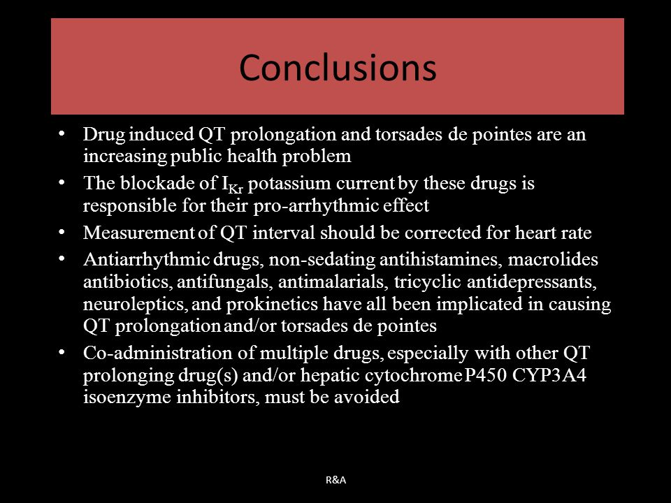 Conclusions Drug induced QT prolongation and torsades de pointes are an increasing public health problem.