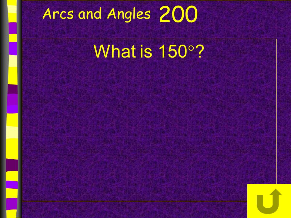 Arcs and Angles 200 What is 150