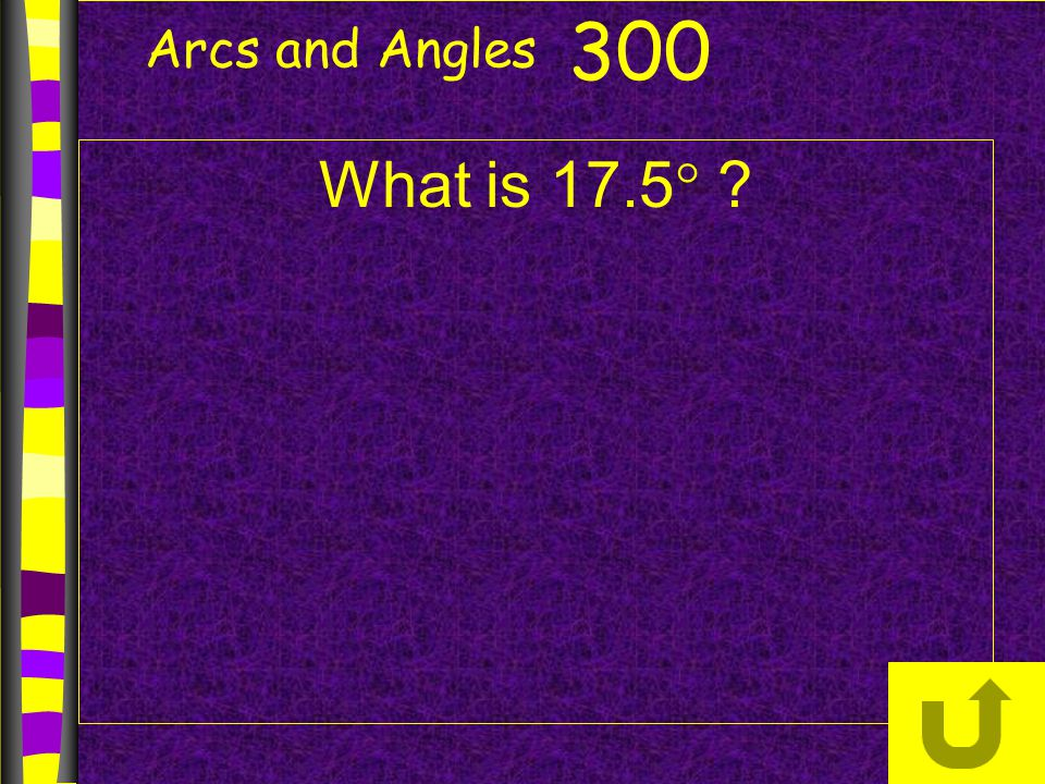 Arcs and Angles 300 What is 17.5