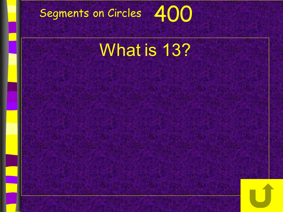 Segments on Circles 400 What is 13