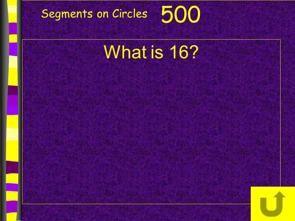 Segments on Circles 500 What is 16