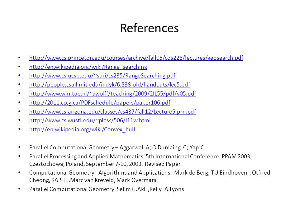 References http://www.cs.princeton.edu/courses/archive/fall05/cos226/lectures/geosearch.pdf. http://en.wikipedia.org/wiki/Range_searching.