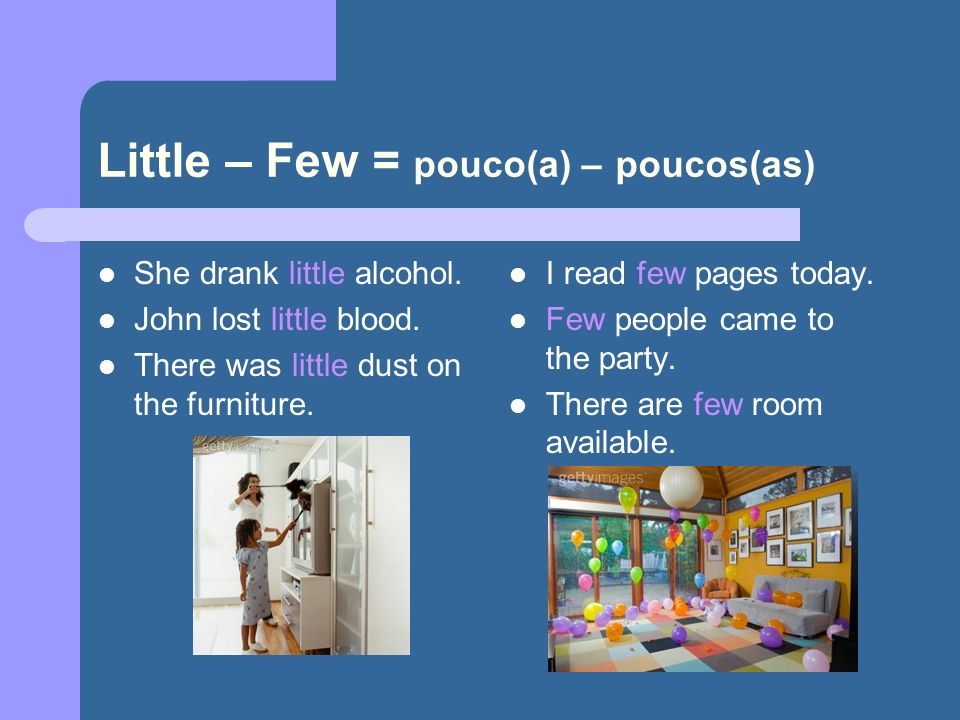 Little – Few = pouco(a) – poucos(as)