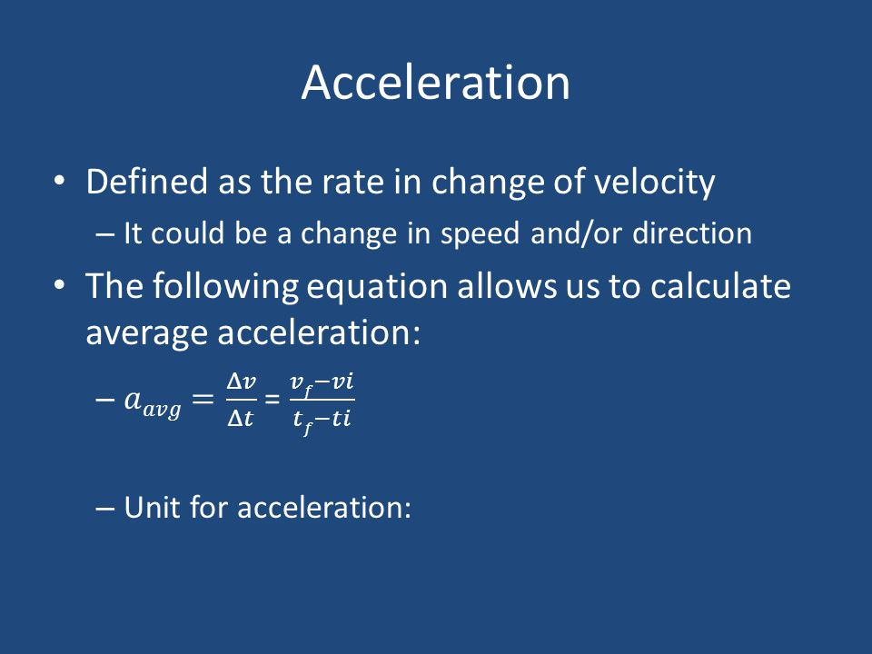 Acceleration Defined as the rate in change of velocity
