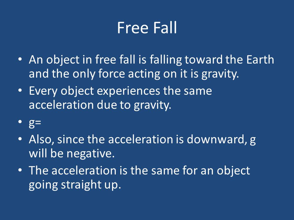 Free Fall An object in free fall is falling toward the Earth and the only force acting on it is gravity.