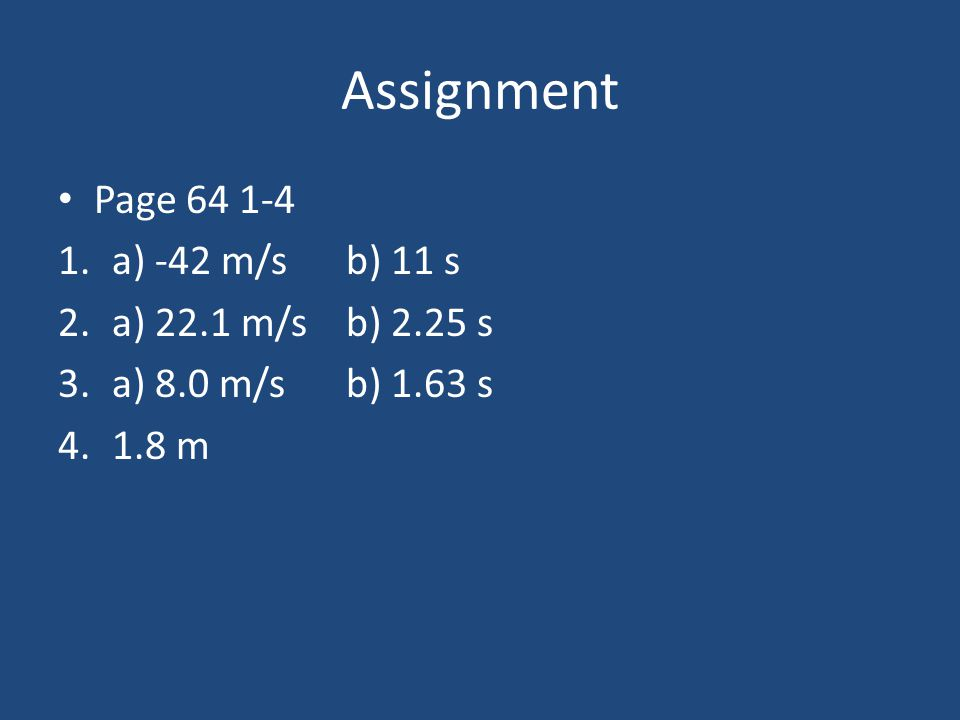 Assignment Page 64 1-4 a) -42 m/s b) 11 s a) 22.1 m/s b) 2.25 s