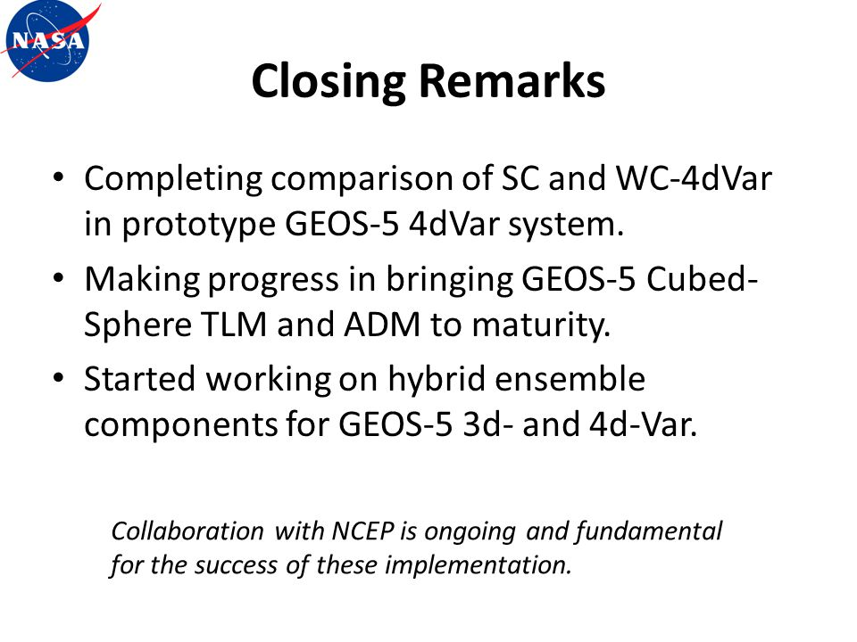 Closing Remarks Completing comparison of SC and WC-4dVar in prototype GEOS-5 4dVar system.
