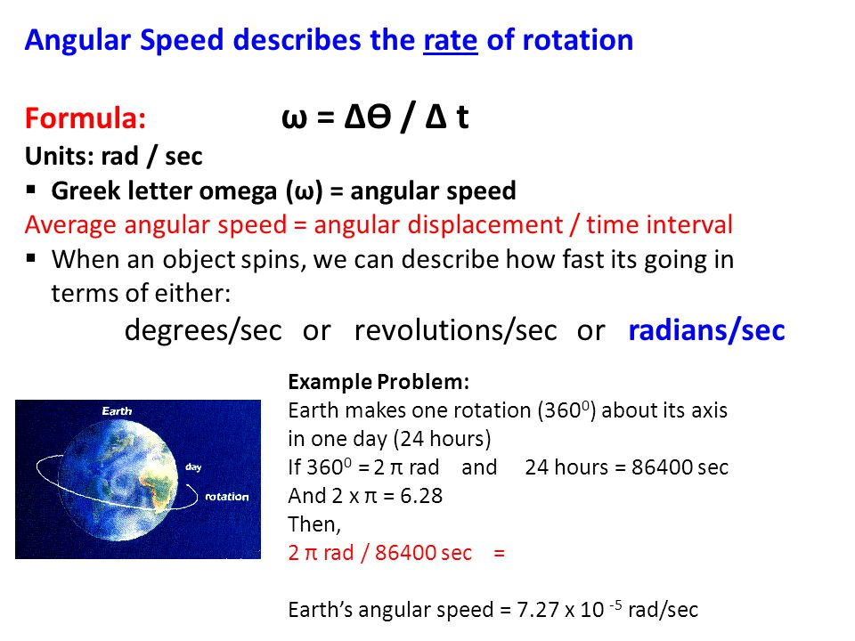 Angular Speed describes the rate of rotation Formula: ω = ∆ϴ / ∆ t
