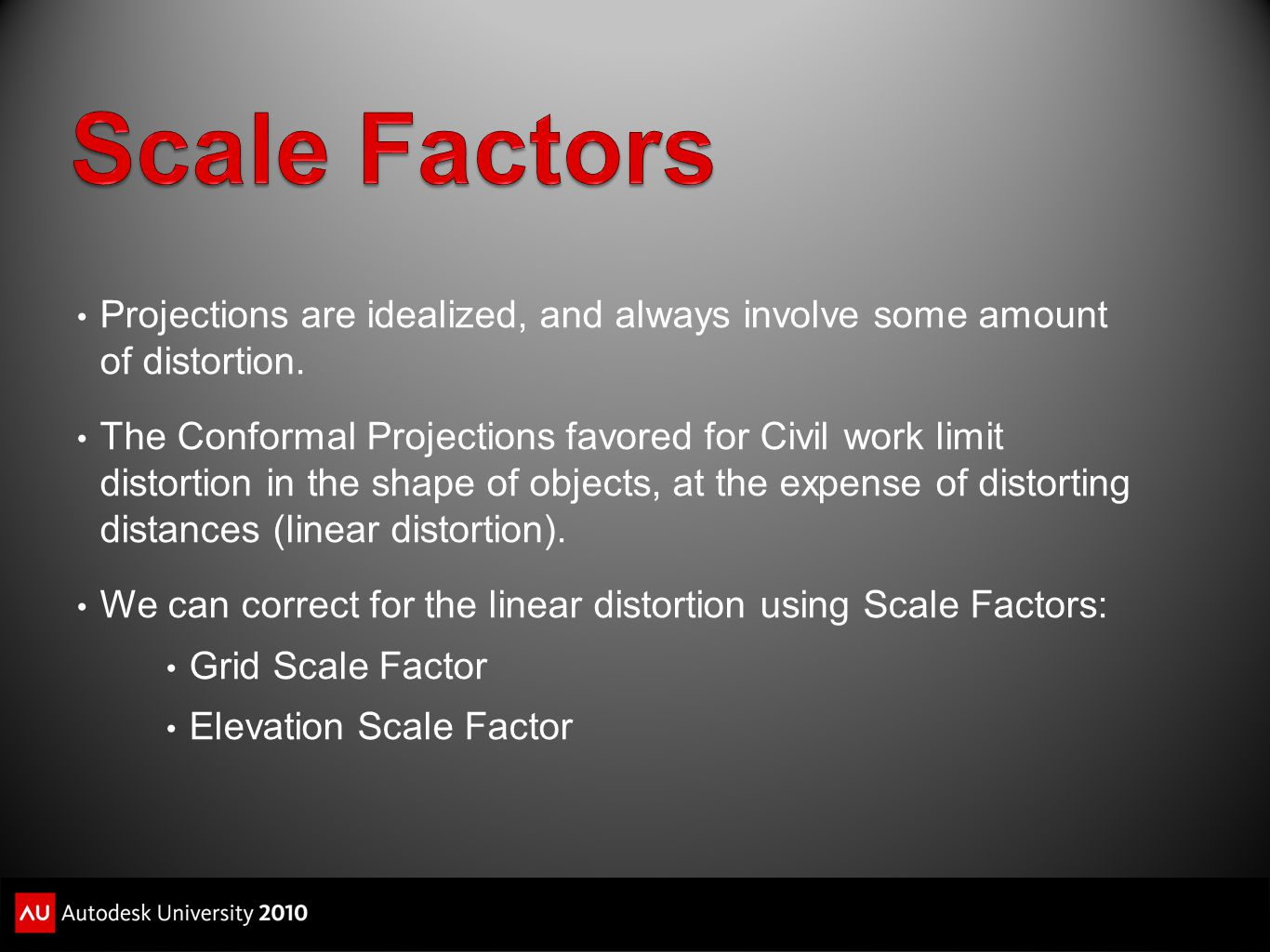 Scale Factors Projections are idealized, and always involve some amount of distortion.