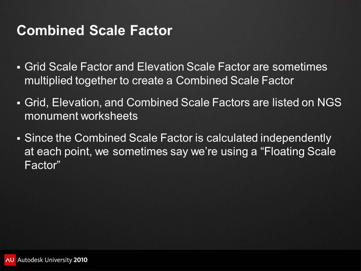Combined Scale Factor Grid Scale Factor and Elevation Scale Factor are sometimes multiplied together to create a Combined Scale Factor.