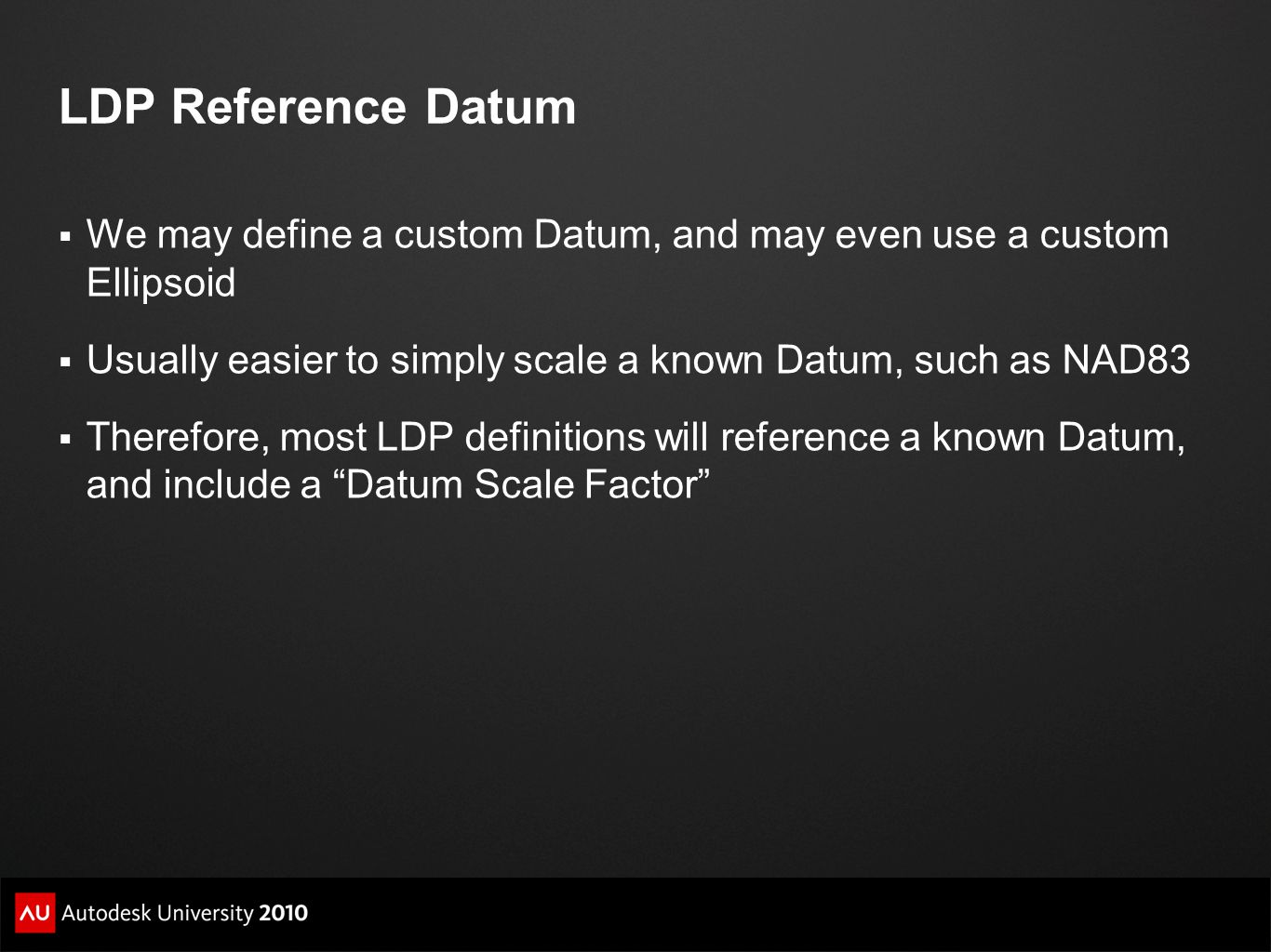 LDP Reference Datum We may define a custom Datum, and may even use a custom Ellipsoid. Usually easier to simply scale a known Datum, such as NAD83.