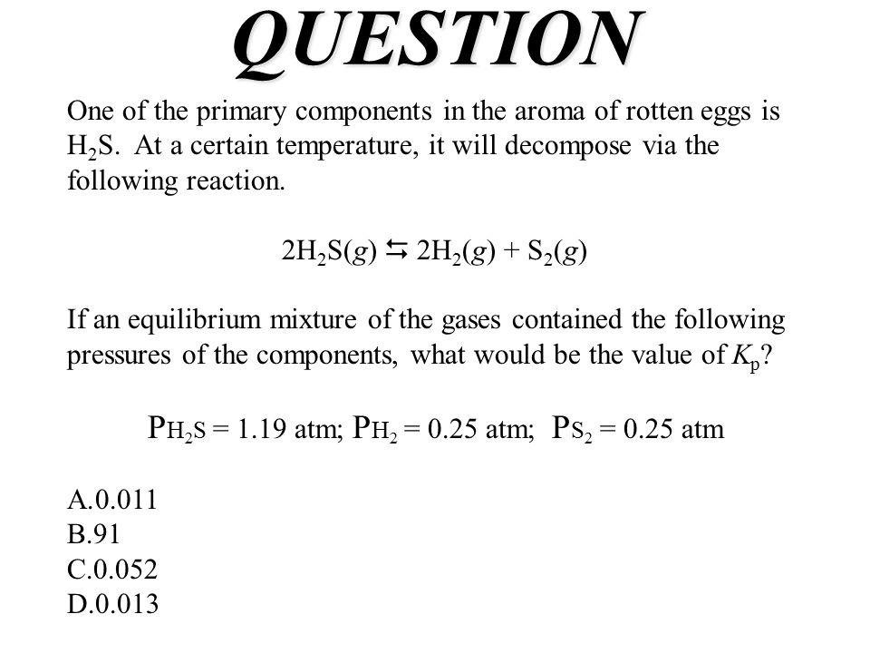 PH2S = 1.19 atm; PH2 = 0.25 atm; PS2 = 0.25 atm