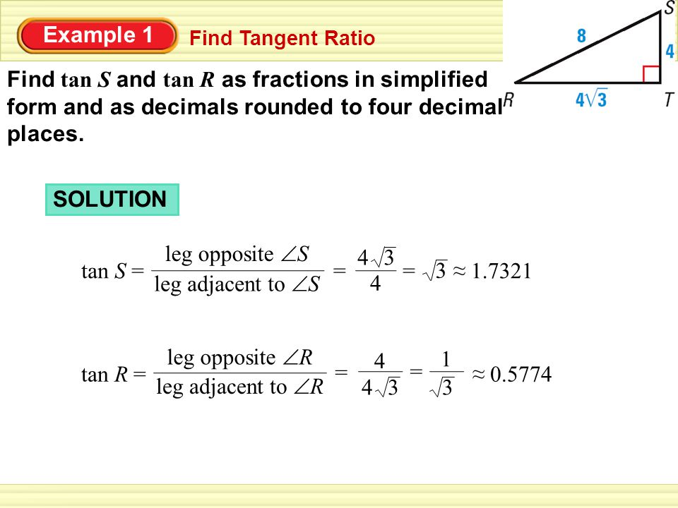Example 1 Find tan S and tan R as fractions in simplified form and as decimals rounded to four decimal places.