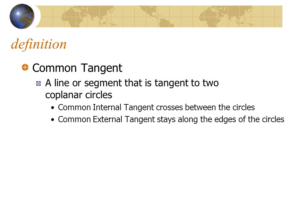 definition Common Tangent A line or segment that is tangent to two