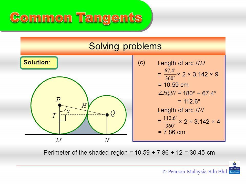 Common Tangents Solving problems P Q T Solution: (c) Length of arc HM