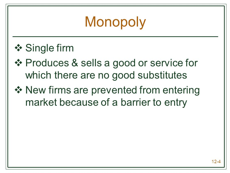 Monopoly Single firm. Produces & sells a good or service for which there are no good substitutes.