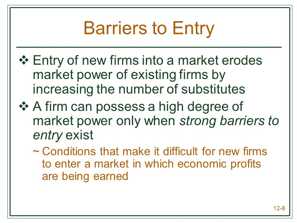 Barriers to Entry Entry of new firms into a market erodes market power of existing firms by increasing the number of substitutes.